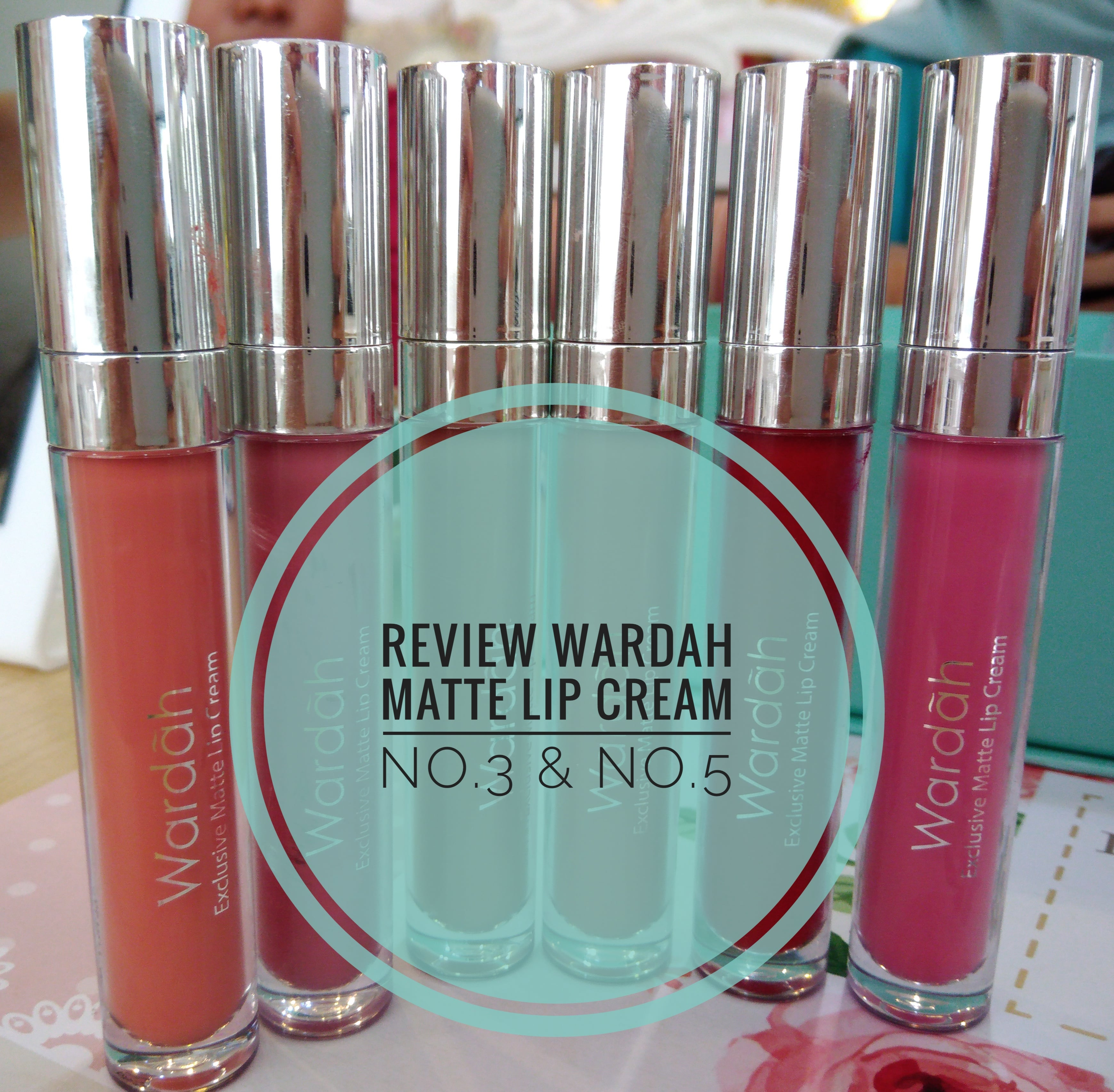 Review Wardah Exclusive Matte Lip Cream – No.5 & No.3